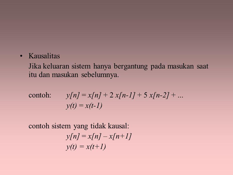 Kausalitas Jika keluaran sistem hanya bergantung pada masukan saat itu dan masukan sebelumnya. contoh: y[n] = x[n] + 2 x[n-1] + 5 x[n-2] + ...